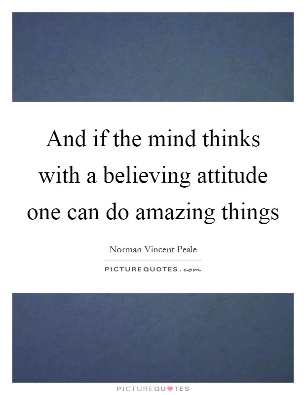 And if the mind thinks with a believing attitude one can do amazing things Picture Quote #1