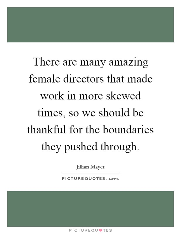 There are many amazing female directors that made work in more skewed times, so we should be thankful for the boundaries they pushed through Picture Quote #1