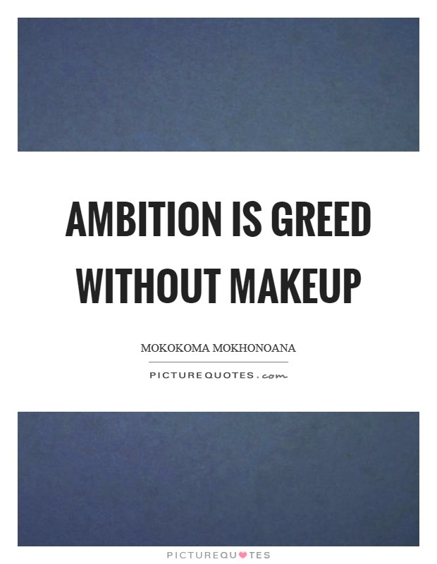 Greed Is Good Movie Quote: Ambition And Greed Quotes & Sayings