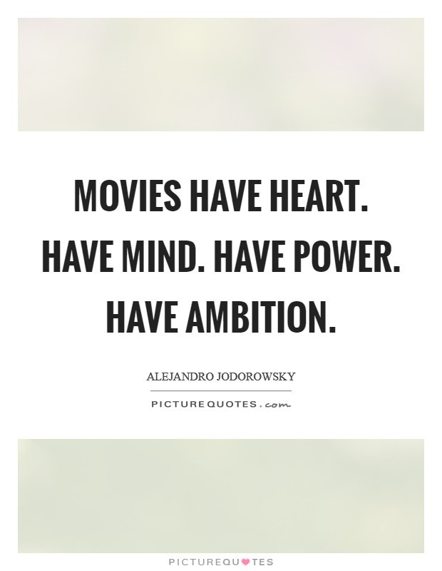 Movies have heart. Have mind. Have power. Have ambition Picture Quote #1