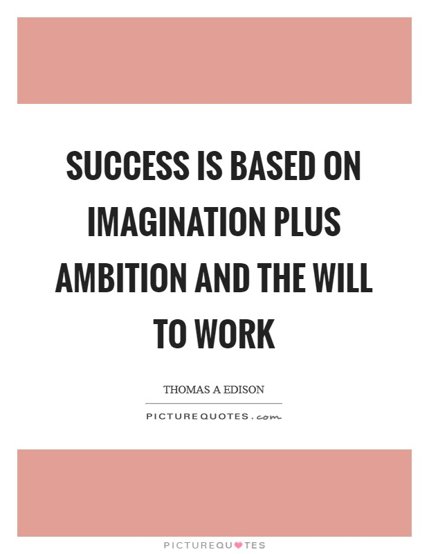 Success is based on imagination plus ambition and the will to work Picture Quote #1