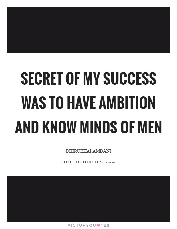 Secret of my success was to have ambition and know minds of men Picture Quote #1