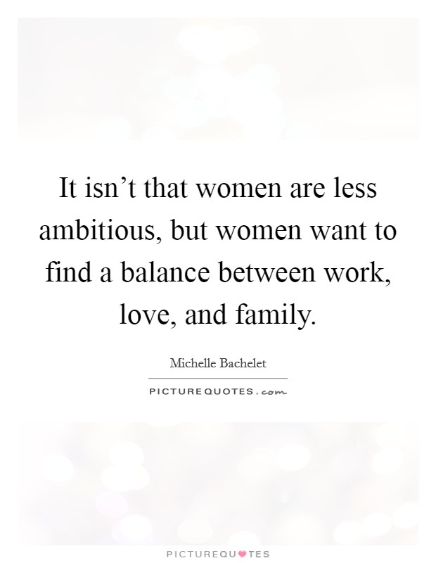 It isn't that women are less ambitious, but women want to find a balance between work, love, and family Picture Quote #1