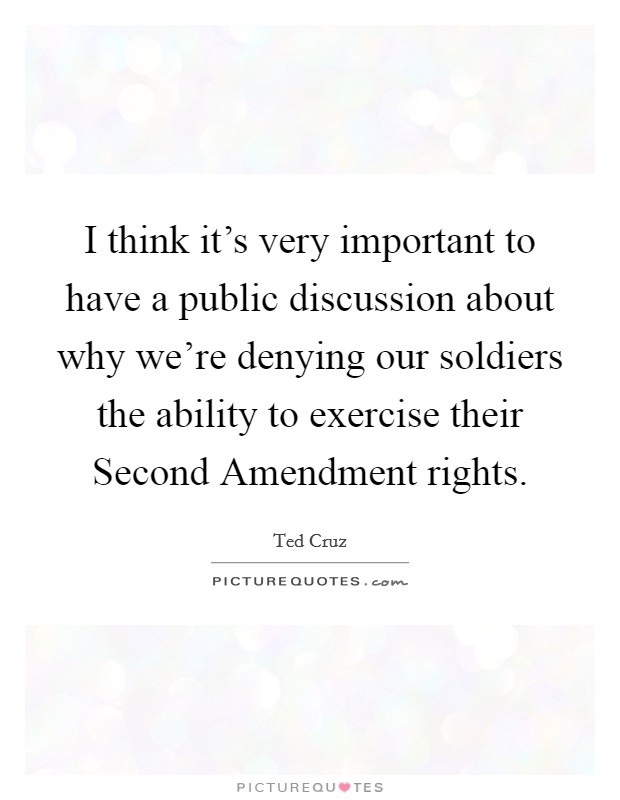 I think it's very important to have a public discussion about why we're denying our soldiers the ability to exercise their Second Amendment rights Picture Quote #1