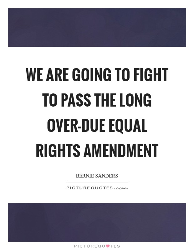 We are going to fight to pass the long over-due Equal Rights Amendment Picture Quote #1