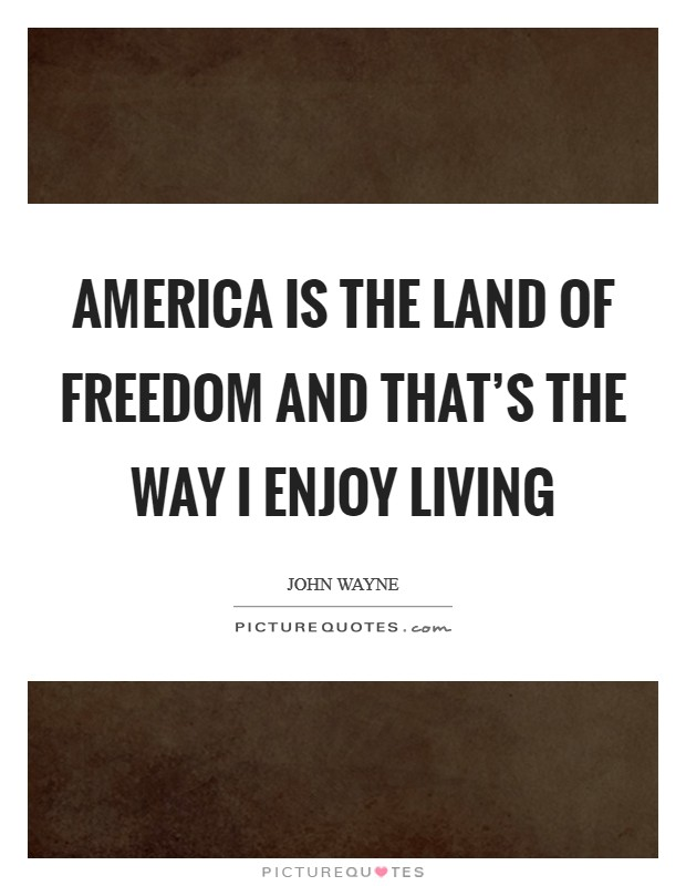 America is the land of freedom and that's the way I enjoy living Picture Quote #1