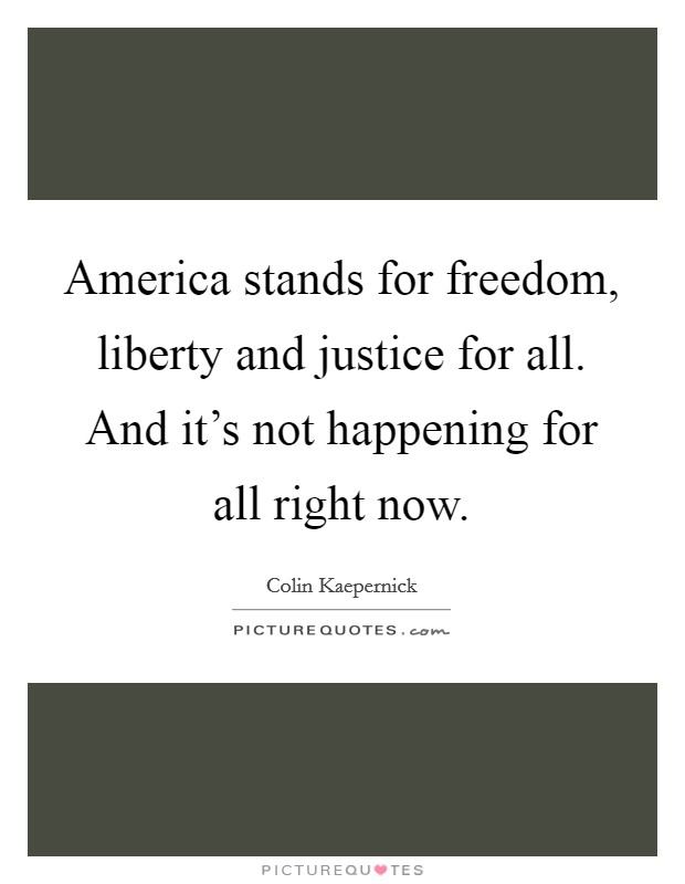 America stands for freedom, liberty and justice for all. And it's not happening for all right now Picture Quote #1
