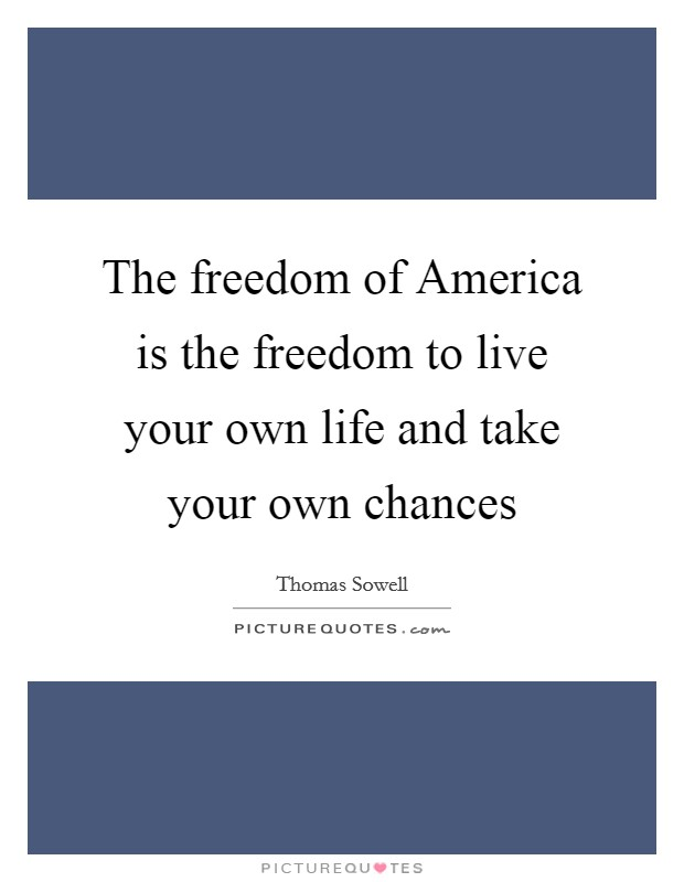 The freedom of America is the freedom to live your own life and take your own chances Picture Quote #1