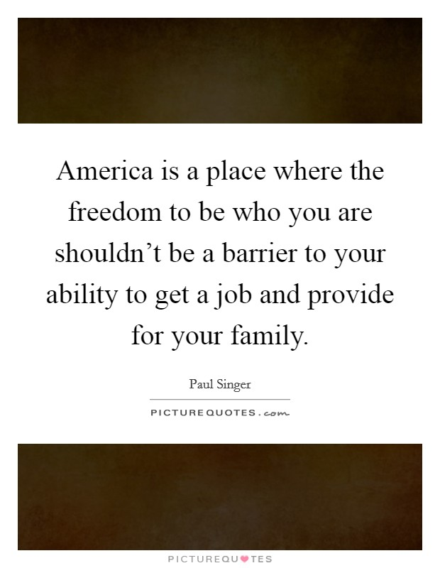 America is a place where the freedom to be who you are shouldn't be a barrier to your ability to get a job and provide for your family Picture Quote #1