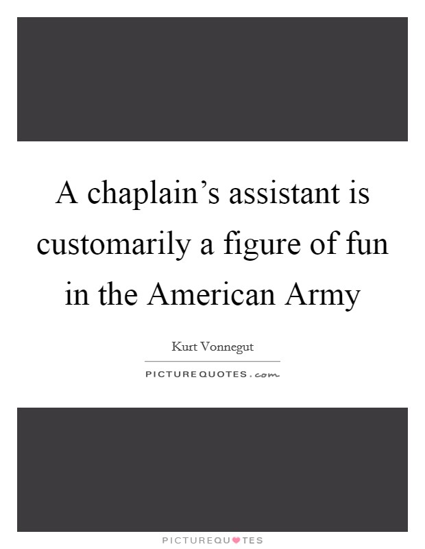 A chaplain's assistant is customarily a figure of fun in the American Army Picture Quote #1