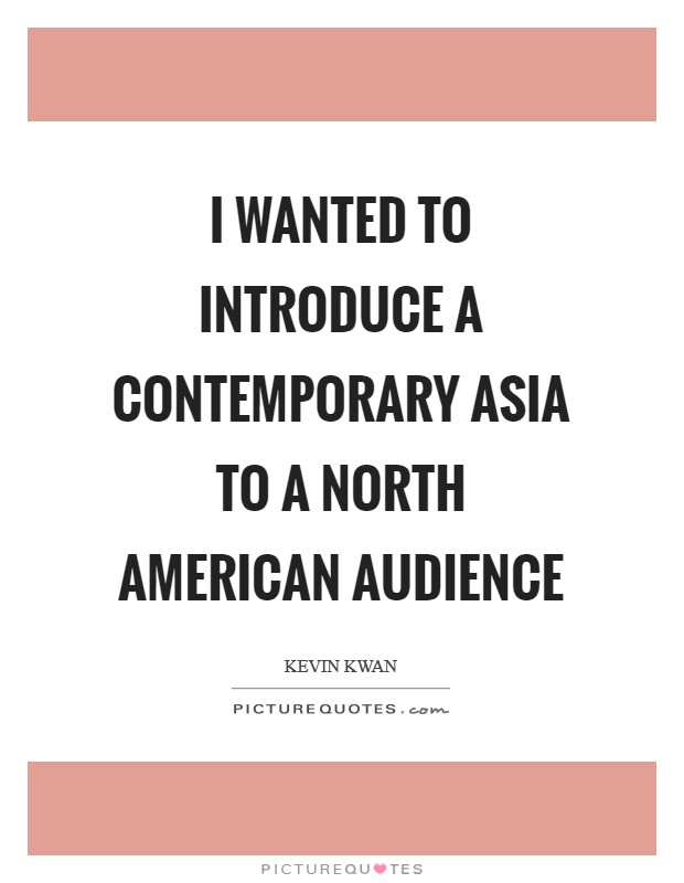 I wanted to introduce a contemporary Asia to a North American audience Picture Quote #1