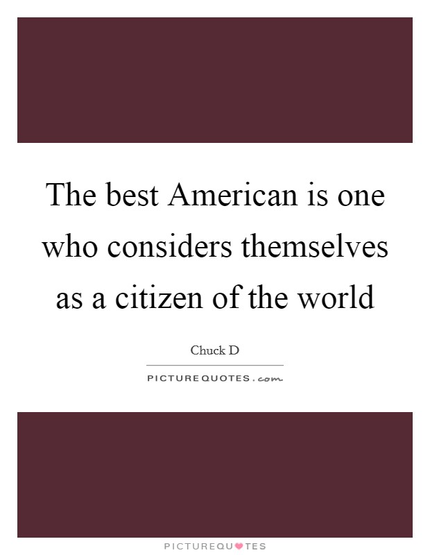 The best American is one who considers themselves as a citizen of the world Picture Quote #1
