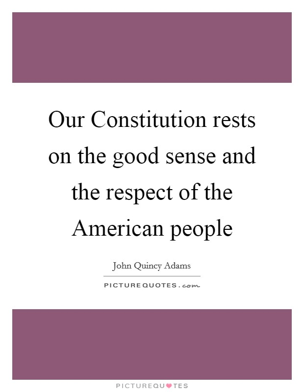 Our Constitution rests on the good sense and the respect of the American people Picture Quote #1