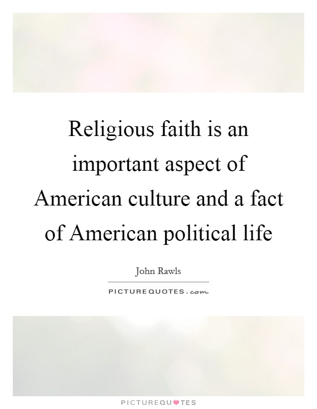 Religious faith is an important aspect of American culture and a fact of American political life Picture Quote #1