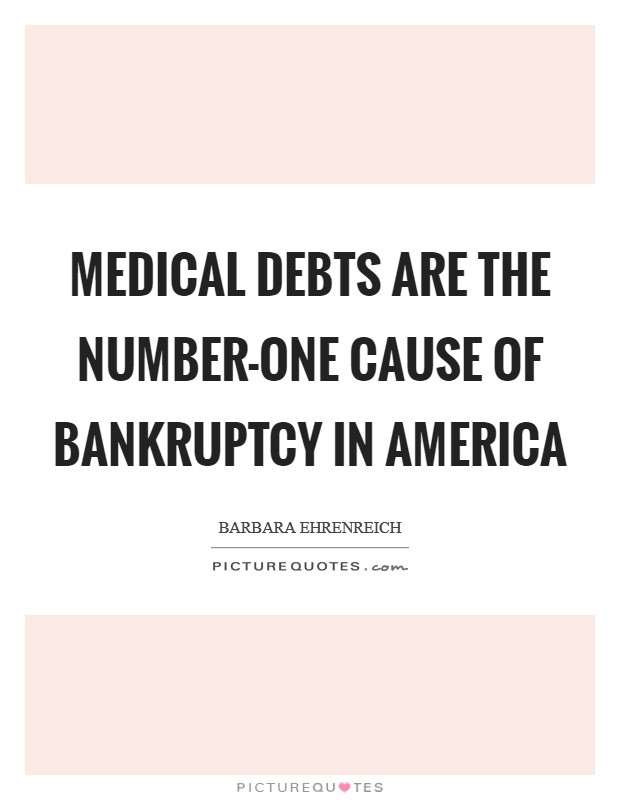 Medical debts are the number-one cause of bankruptcy in America Picture Quote #1