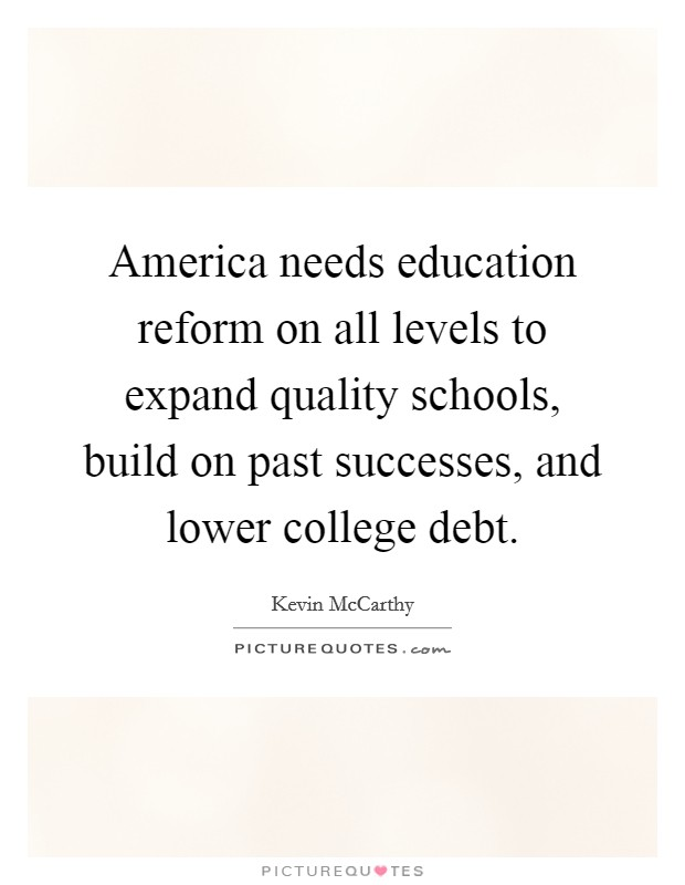 America needs education reform on all levels to expand quality schools, build on past successes, and lower college debt Picture Quote #1