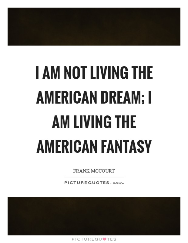 I am not living the American Dream; I am living the American fantasy Picture Quote #1