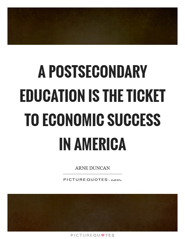 A postsecondary education is the ticket to economic success in America Picture Quote #1