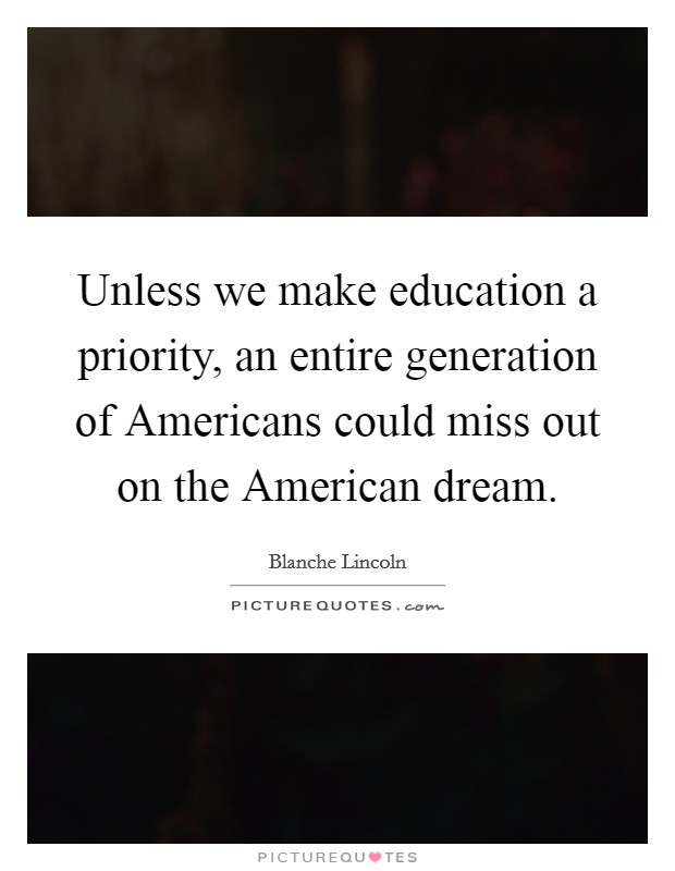 Unless we make education a priority, an entire generation of Americans could miss out on the American dream Picture Quote #1