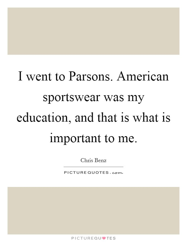 I went to Parsons. American sportswear was my education, and that is what is important to me Picture Quote #1