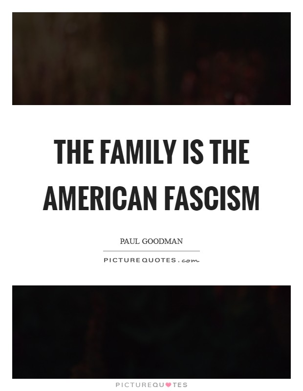 The family is the American fascism Picture Quote #1