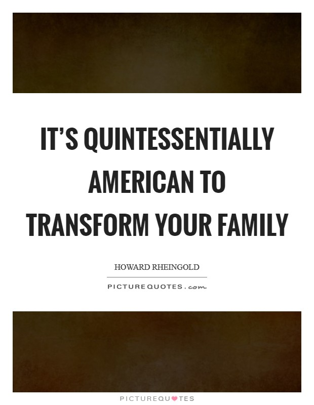 It's quintessentially American to transform your family Picture Quote #1