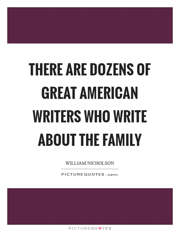 There are dozens of great American writers who write about the family Picture Quote #1