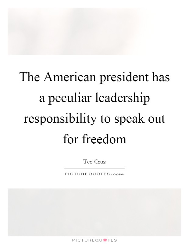 The American president has a peculiar leadership responsibility to speak out for freedom Picture Quote #1
