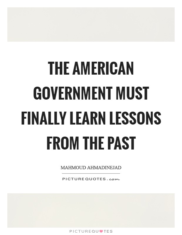 The American government must finally learn lessons from the past Picture Quote #1