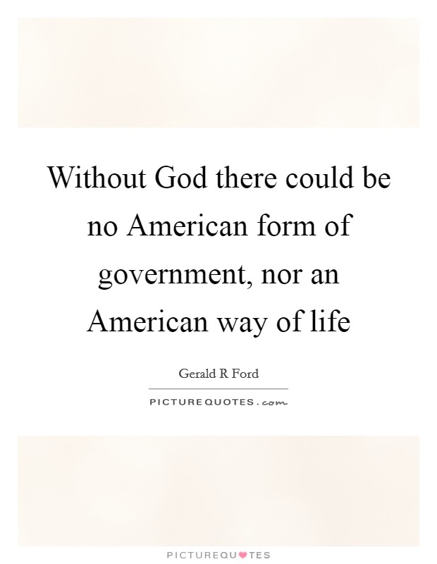 Without God there could be no American form of government, nor an American way of life Picture Quote #1