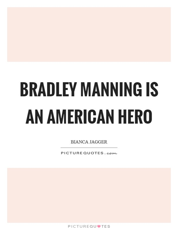 Bradley Manning is an American hero Picture Quote #1