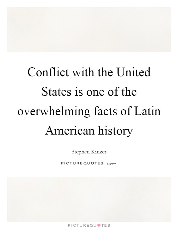 Conflict with the United States is one of the overwhelming facts of Latin American history Picture Quote #1