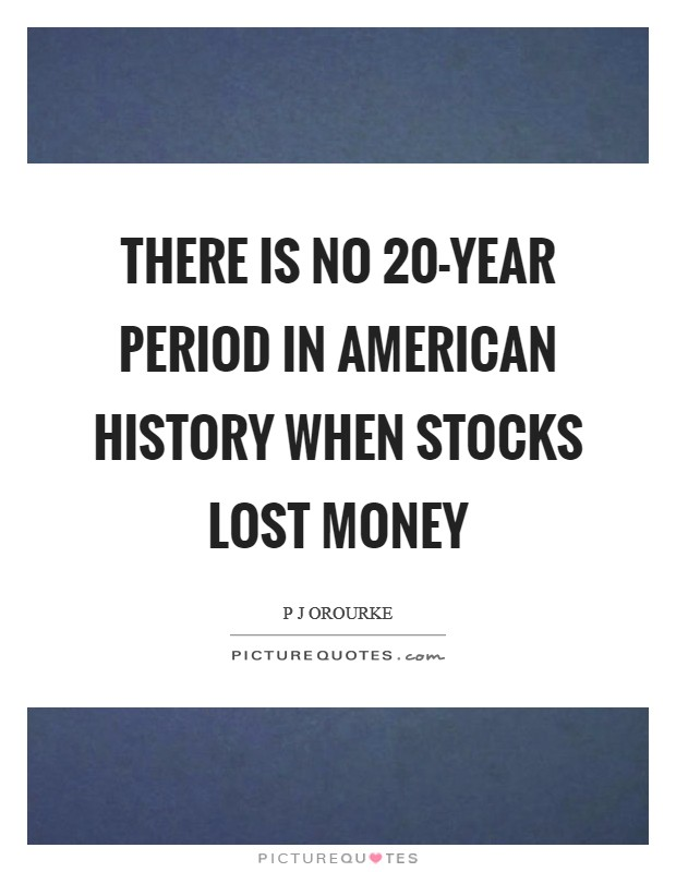 There is no 20-year period in American history when stocks lost money Picture Quote #1