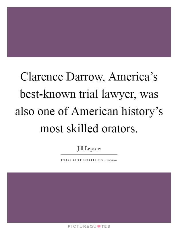 Clarence Darrow, America's best-known trial lawyer, was also one of American history's most skilled orators Picture Quote #1