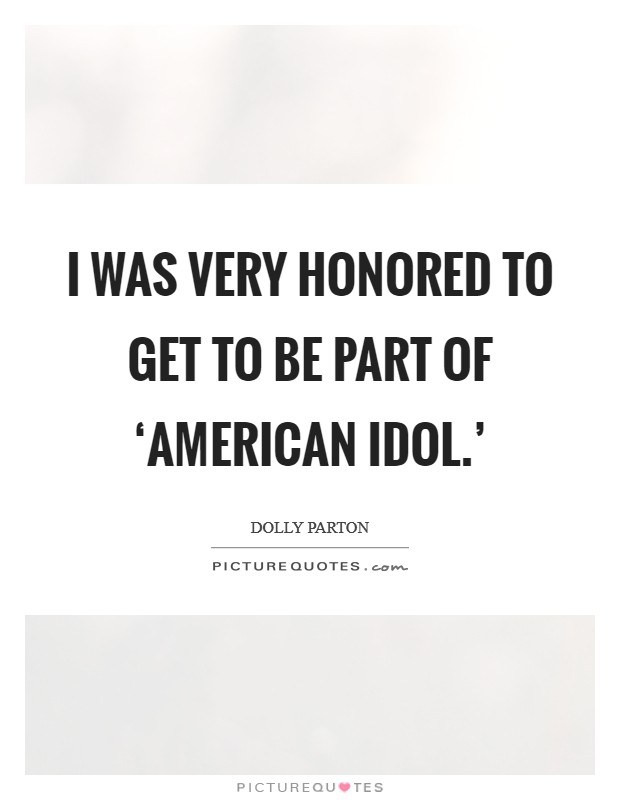 I was very honored to get to be part of 'American Idol.' Picture Quote #1
