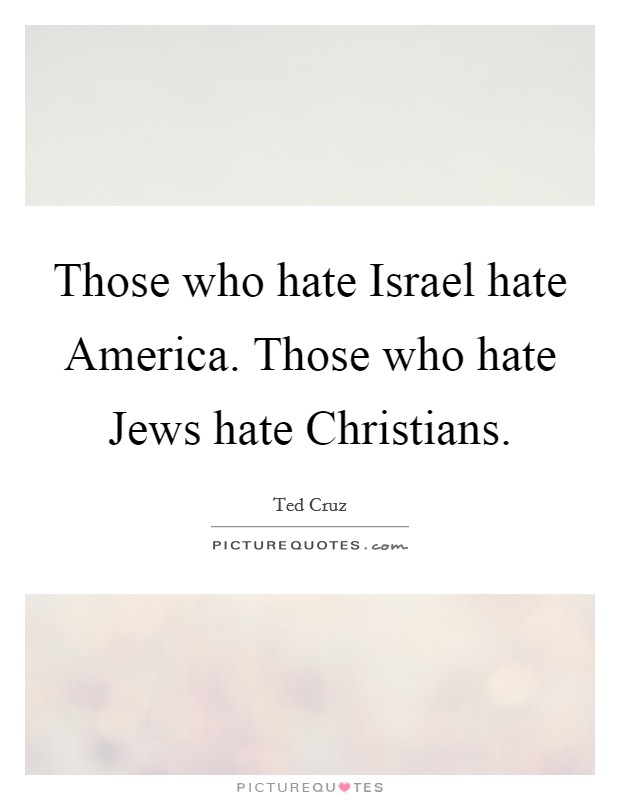 Those who hate Israel hate America. Those who hate Jews hate Christians Picture Quote #1