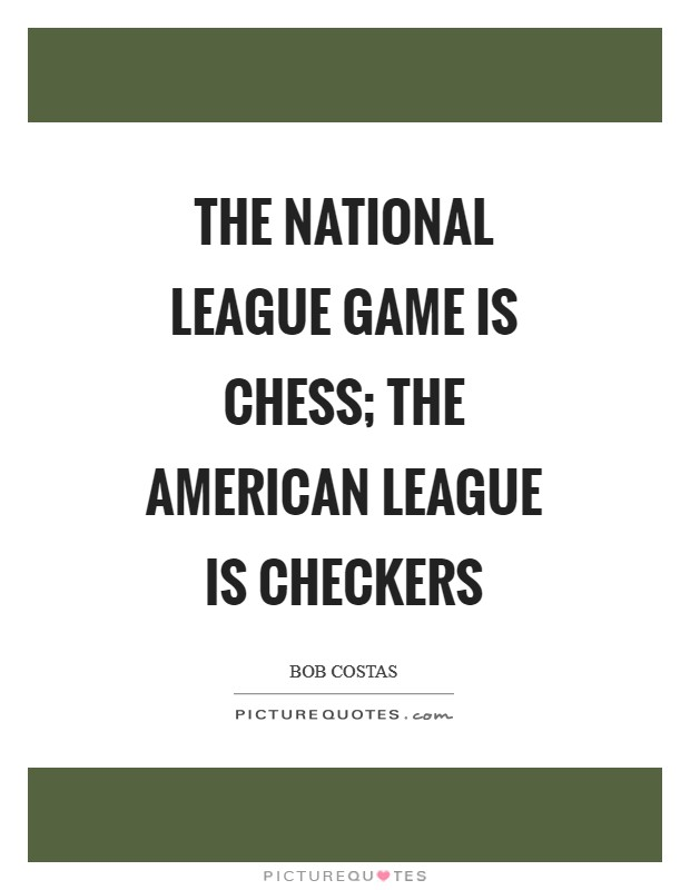 The National League game is chess; The American League is checkers Picture Quote #1