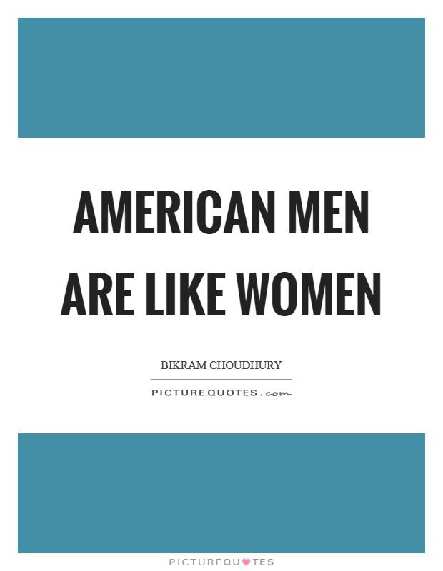 American men are like women Picture Quote #1