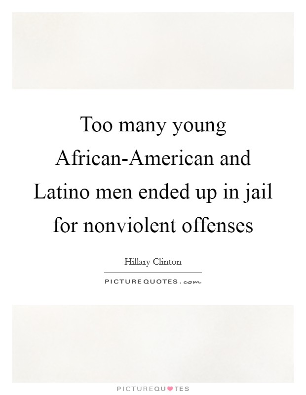 Too many young African-American and Latino men ended up in jail for nonviolent offenses Picture Quote #1