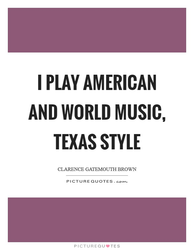 I play American and World music, Texas style Picture Quote #1