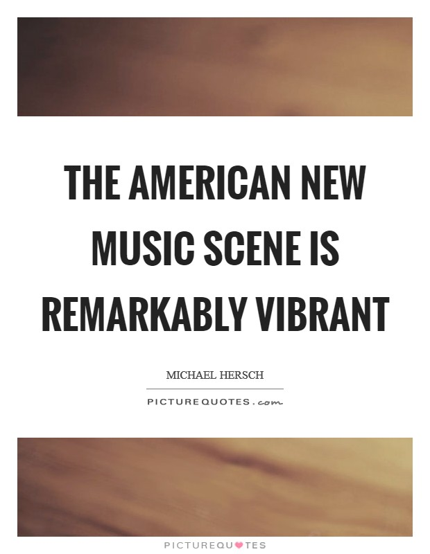 The American new music scene is remarkably vibrant Picture Quote #1