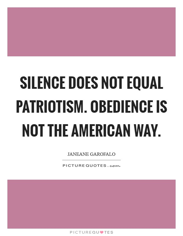 Silence does not equal patriotism. Obedience is not the American way Picture Quote #1