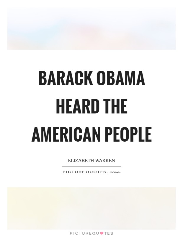 Barack Obama heard the American people Picture Quote #1
