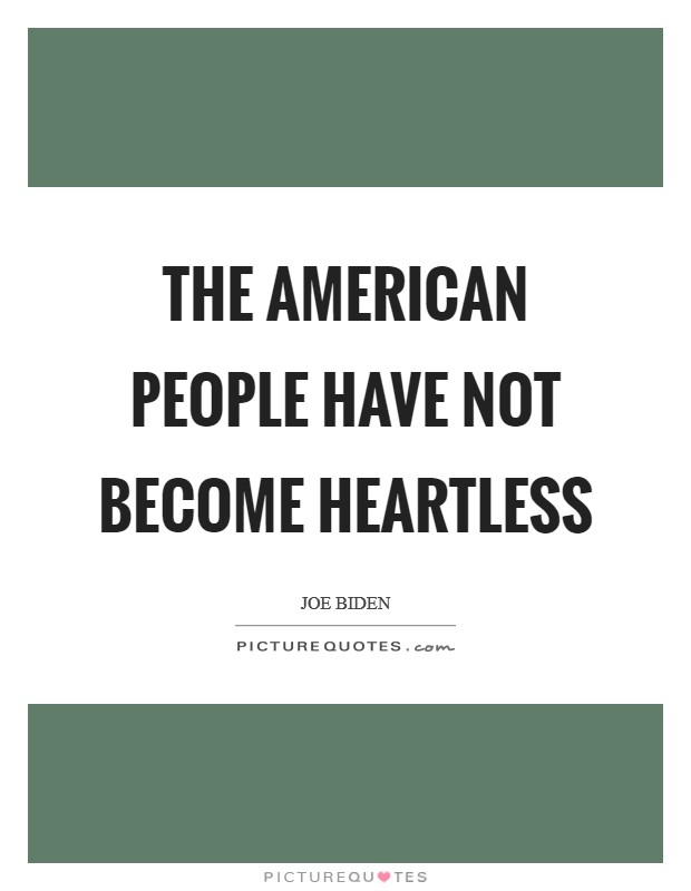 The American people have not become heartless Picture Quote #1