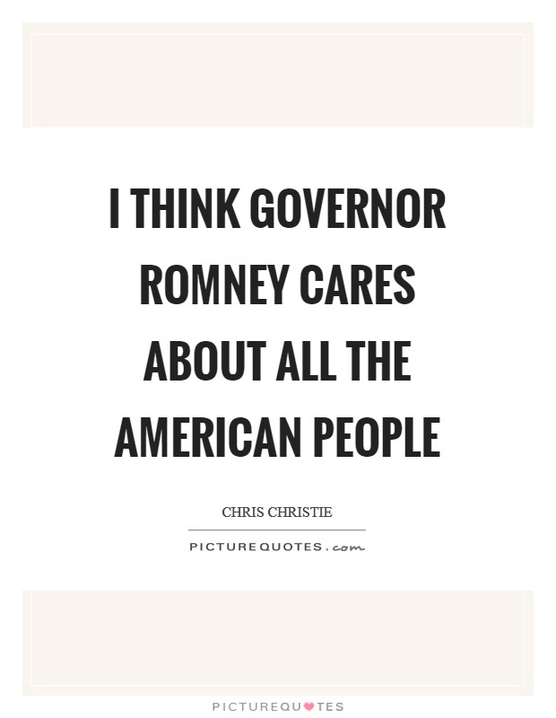 I think Governor Romney cares about all the American people Picture Quote #1