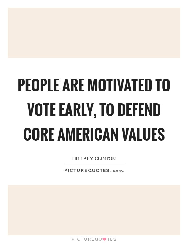 People are motivated to vote early, to defend core American values Picture Quote #1
