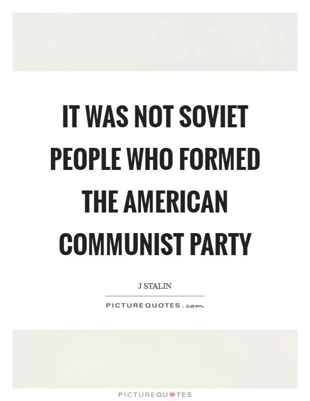 It was not Soviet people who formed the American Communist Party Picture Quote #1