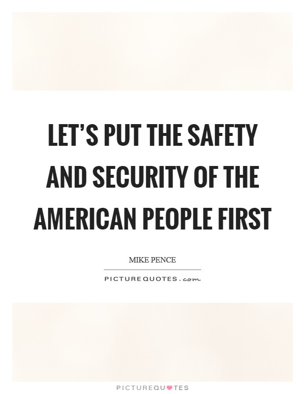 Let's put the safety and security of the American people first Picture Quote #1