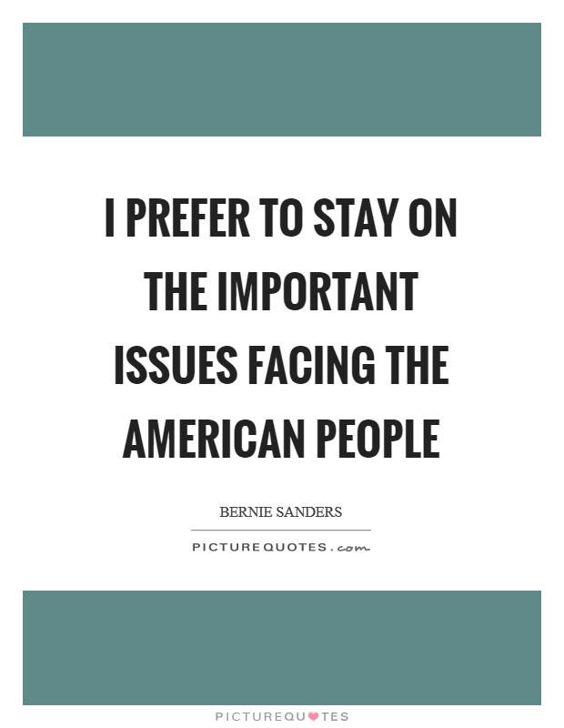 I prefer to stay on the important issues facing the American people Picture Quote #1