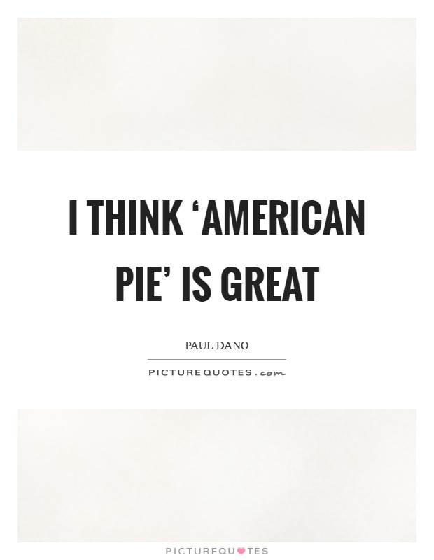I think 'American Pie' is great Picture Quote #1